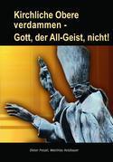 Kirchliche Obere verdammen - Gott, der All-Geist, nicht!