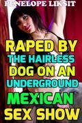 Raped by the hairless dog on an underground Mexican sex show