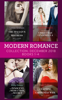 Modern Romance December Books 1-4: The Italian's Inherited Mistress / The Billionaire's Christmas Cinderella / An Innocent, A Seduction, A Secret / Claiming His Christmas Wife