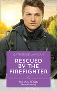 Rescued By The Firefighter (Mills & Boon Heartwarming)