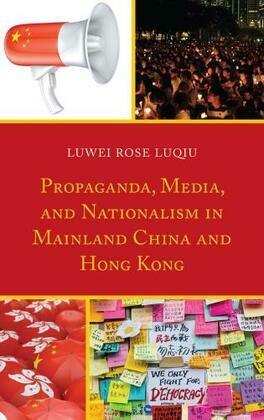 Propaganda, Media, and Nationalism in Mainland China and Hong Kong