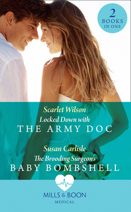 Locked Down With The Army Doc: Locked Down with the Army Doc / The Brooding Surgeon's Baby Bombshell (Mills & Boon Medical)