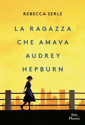 La ragazza che amava Audrey Hepburn