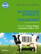 Questione animale e veganismo. Scritti di Peter Singer, Leonardo Caffo e altri