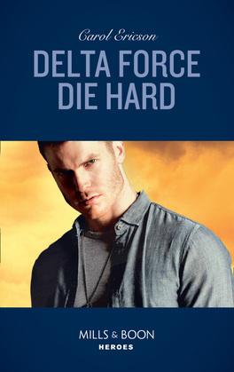 Delta Force Die Hard (Mills & Boon Heroes)