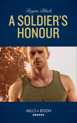 A Soldier's Honour (Mills & Boon Heroes) (The Riley Code, Book 1)