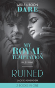 My Royal Temptation: My Royal Temptation (Arrogant Heirs) / Ruined (The Knights of Ruin) (Mills & Boon Dare)