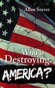 Who is Destroying America?
