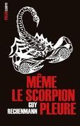 Même le scorpion pleure