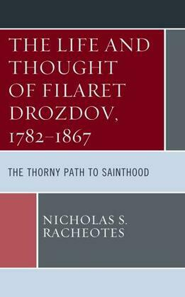 The Life and Thought of Filaret Drozdov, 1782–1867