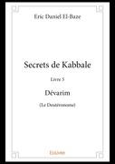 Secrets de Kabbale - Livre 5 Dévarim (Le Deutéronome)