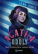 Agatha Oddly 1 - Das Verbrechen wartet nicht