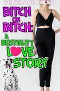 Bitch On Bitch: A Bestiality Love Story