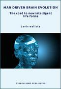 Man Driven Brain Evolution The Road to New Intelligent Life Forms