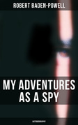 My Adventures as a Spy: Autobiography