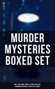 MURDER MYSTERIES Boxed Set: 880+ True Crime Stories, Action Thrillers, Whodunit Mysteries & Detective Stories