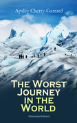 The Worst Journey in the World (Illustrated Edition)