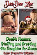 Double Feature: Stuffing and Breeding His Daughter for Xmas: Incest Present for Xmas