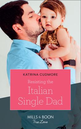 Resisting The Italian Single Dad (Mills & Boon True Love)