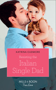 Resisting The Italian Single Dad (Mills & Boon True Love)