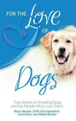 For the Love of Dogs: True Stories of Amazing Dogs and the People Who Love Them