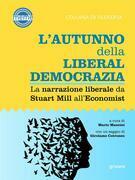 L'autunno della liberaldemocrazia. La narrazione liberale da Stuart Mill all'Economist