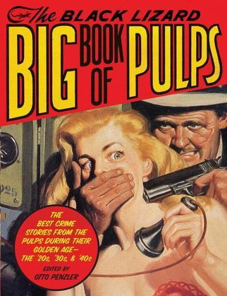 The Black Lizard Big Book of Pulps: The Best Crime Stories from the Pulps During Their Golden Age--The '20s, '30s &'40s