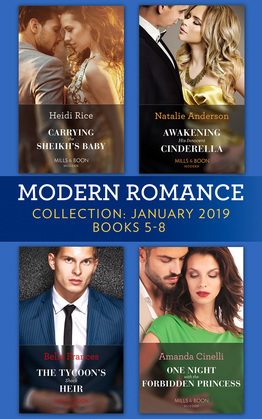 Modern Romance January Books 5-8: Awakening His Innocent Cinderella / Carrying the Sheikh's Baby / The Tycoon's Shock Heir / One Night with the Forbidden Princess