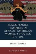 Black Female Vampires in African American Women's Novels, 1977–2011