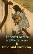 The Secret Garden, A Little Princess & Little Lord Fauntleroy (Illustrated)