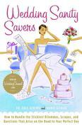 Wedding Sanity Savers: How to Handle the Stickiest Dilemmas, Scrapes, and Questions That Arise on the Road to Your Perfect Day
