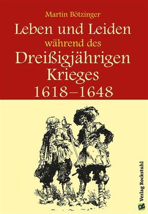 Leben und Leiden während des Dreissigjährigen Krieges (1618-1648)