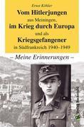 Vom Hitlerjungen aus Meiningen, im Krieg durch Europa und als Kriegsgefangener in Südfrankreich 1940–1949
