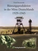 Rüstungsproduktion in der Mitte Deutschlands 1929 – 1945