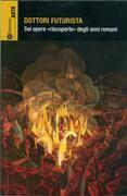 Dottori futurista. Sei opere riscoperte degli anni romani (catalogo della mostra, Roma 7 dicembre 2012 - 20 gennaio 2013)