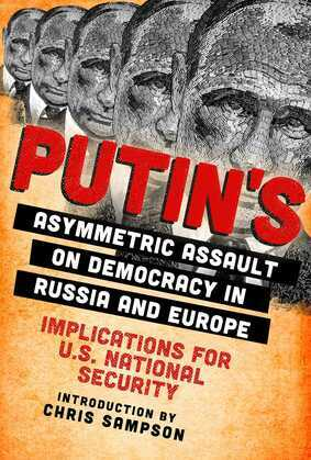 Putin's Asymmetric Assault on Democracy in Russia and Europe