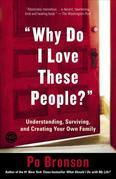 Why Do I Love These People?: Understanding, Surviving, and Creating Your Own Family