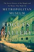 Rogues' Gallery: The Secret Story of the Lust, Lies, Greed, and Betrayals That Made theMetropolitan Museum of Art