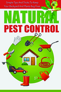 Natural Pest Control - Simple Tips And Tricks To Keep Your Backyard And Plants Bug Free