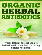 Organic Herbal Antibiotics - Proven Natural Ancient Secrets To Heal And Protect Your Self Using Natural Antibiotics