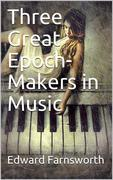 Three Great Epoch-Makers in Music
