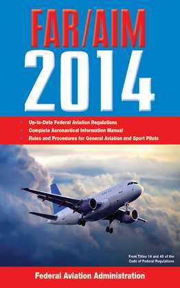 Federal Aviation Regulations/Aeronautical Information Manual 2014