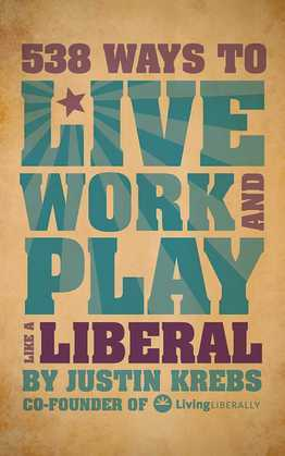 538 Ways to Live, Work, and Play Like a Liberal