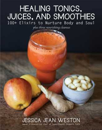 Healing Tonics, Juices, and Smoothies