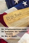 Die Unabhängigkeitserklärung, Die Verfassung der Vereinigten Staaten, Die Bill of Rights