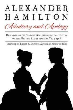 Alexander Hamilton: Adultery and Apology