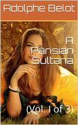 A Parisian Sultana, Vol. I (of 3)