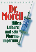 Dr. Morell. Hitlers Leibarzt und sein Pharmaimperium