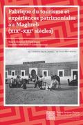 Fabrique du tourisme et expériences patrimoniales au Maghreb, XIXe-XXIe siècles