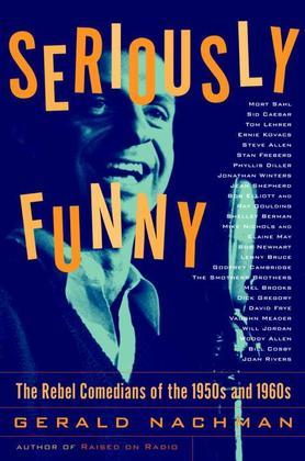 Seriously Funny: The Rebel Comedians of the 1950s and 1960s